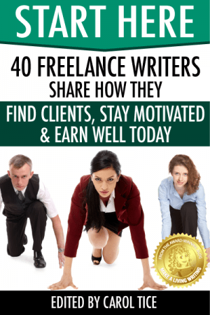 Start Here - 40 Freelance Writers Share How They Find Clients, Stay Motivated and Earn Well Today