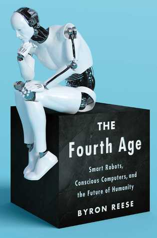 The Fourth Age by Byron Reese (Cover: humanoid robot in a thoughtful pose sitting on a black cube)